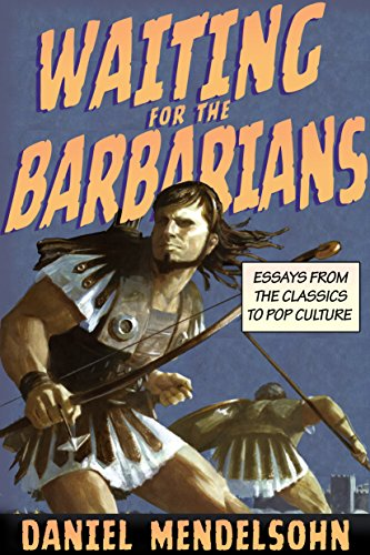 Waiting for the Barbarians: Essays from the Classics to Pop Culture (Signed First Edition): Daniel ...