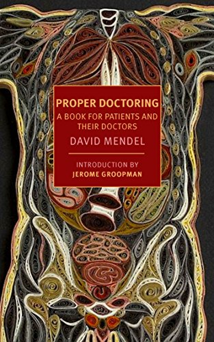 9781590176214: Proper Doctoring: A Book for Patients and their Doctors (New York Review Books Classics)