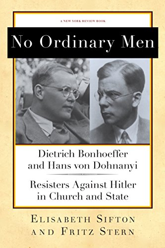9781590176818: No Ordinary Men: Dietrich Bonhoeffer and Hans von Dohnanyi, Resisters Against Hitler in Church and State (New York Review Books Collections)