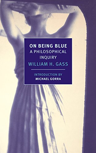On Being Blue: A Philosophical Inquiry (New York Review Books (Paperback)) (9781590177181) by Gass, William H.