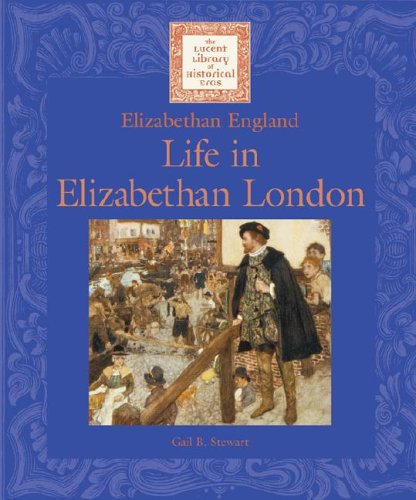 Life in Elizabethan London (Lucent Library of: Stewart, Gail B.