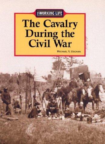 Calvary During the Civil War (Working Life): Uschan, Michael V.
