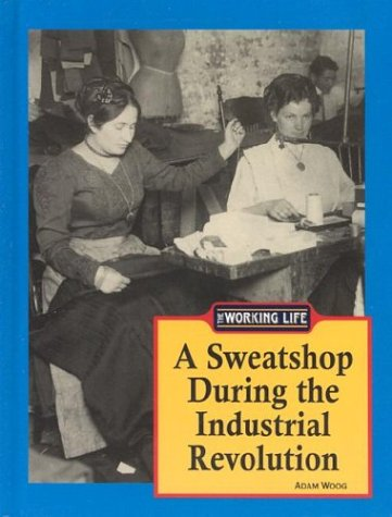 9781590181799: The Working Life - A Sweatshop During the Industrial Revolution