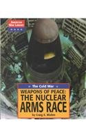 9781590182123: Weapons of Peace: the Nuclear Arms Race (American War Library)