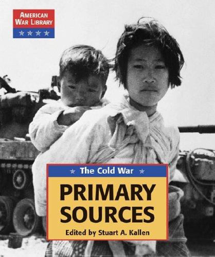 The Cold War: Primary Sources (American War: Kallen, Stuart A.