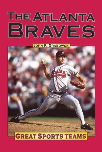 Atlanta Braves (Great Sports Teams): Grabowski, John F.