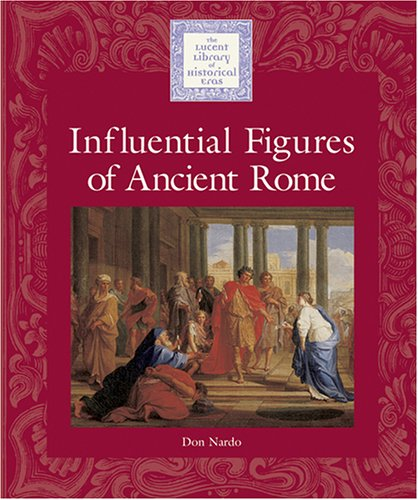 Influential Figures of Ancient Rome (Lucent Library of Historical Eras): Nardo, Don