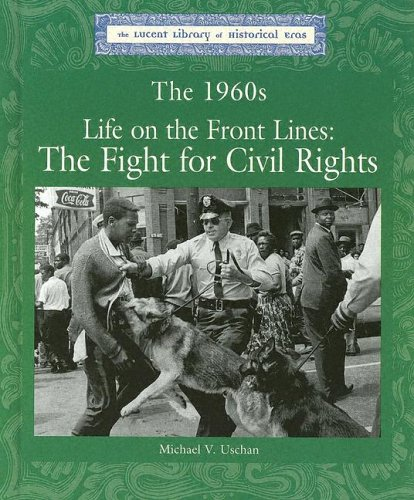 The 1960's: Life on the Front Lines, the Fight for Civil Rights (Lucent Library of Historical ...