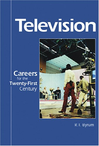 Careers for the Twenty-First Century - Television (Careers for the Twenty-First Century): R. T. ...