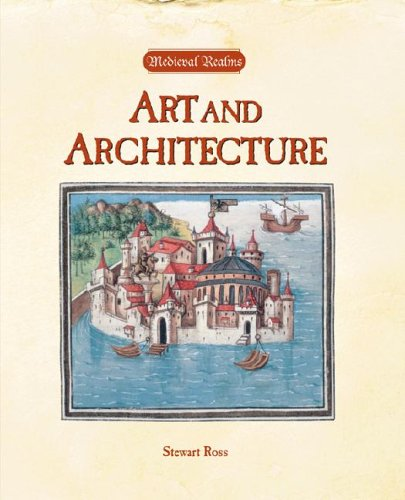 Art and Architecture (Medieval Realms): Stewart Ross