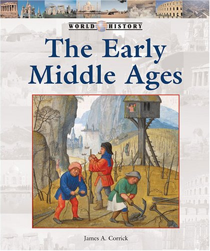 The Early Middle Ages (World History): Corrick, James A.