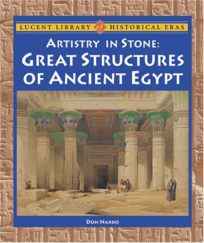 Lucent Library of Historical Eras - Artistry in Stone: Great Structures of Ancient Egypt (Lucent ...