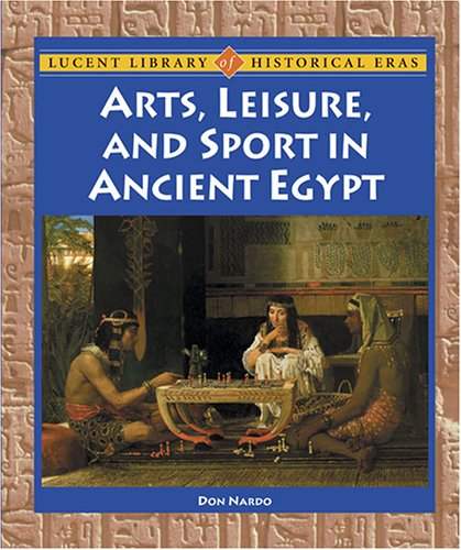 Arts, Leisure, and Sport in Ancient Egypt (Lucent Library of Historical Eras): Nardo, Don