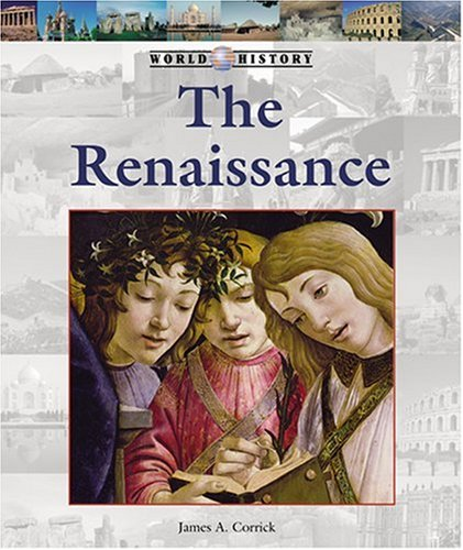 The Renaissance (World History (Lucent)): Corrick, James A.