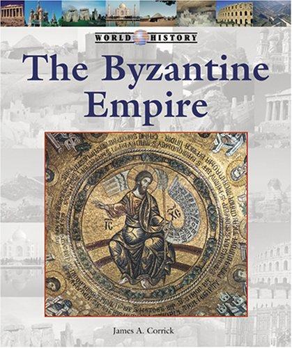 The Byzantine Empire (World History (Lucent)): Corrick, James A