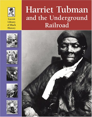 9781590189276: Harriet Tubman And The Underground Railroad (Lucent Library of Black History)