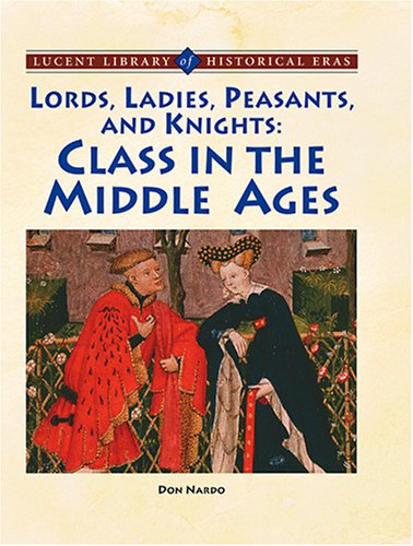 9781590189283: Lords, Ladies, Peasants and Knights: The Role of Class (Lucent Library of Historical Eras)