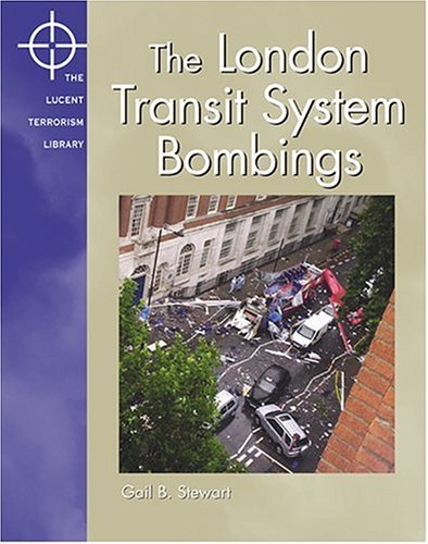 London Transit System Bombings (Lucent Terrorism Library): Stewart, Gail B.