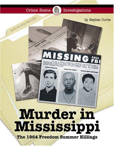 9781590189344: Murder in Mississippi: The 1964 Freedom Summer Killings (Crime Scene Investigations)