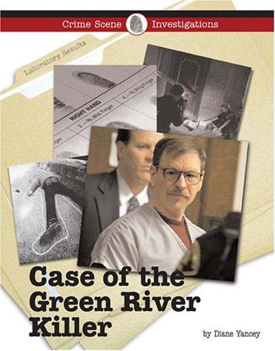 9781590189559: The Case of the Green River Killer (Crime Scene Investigations)