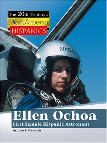 9781590189764: Ellen Ochoa: First Female Hispanic Astronaut (The Twentieth Century's Most Influential Hispanics)
