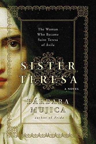 Sister Teresa: The Woman Who Became Spain's: Mujica, Barbara