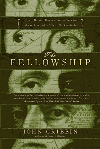 9781590200261: The Fellowship: Gilbert, Bacon, Wren, Newton, and the Story of a Scientific Revolution