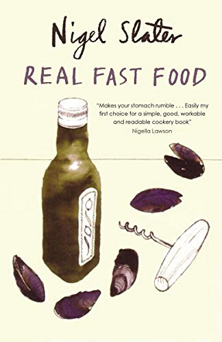 Real Fast Food: 350 Recipes Ready-To-Eat in 30 Minutes: Slater, Nigel