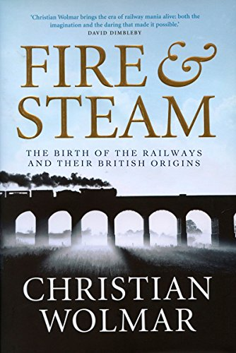 9781590201251: Fire and Steam: The Birth of the Railways and Their British Origins