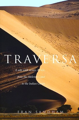 9781590201640: Traversa: A Solo Walk Across Africa, from the Skeleton Coast to the Indian Ocean