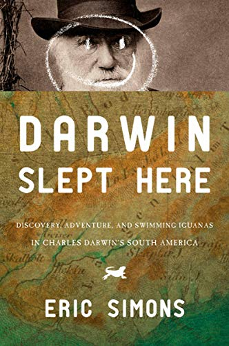 9781590202203: Darwin Slept Here: Discovery, Adventure, and Swimming Iguanas in Charles Darwin's South America