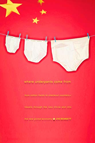 9781590202289: Where Underpants Come From: From Cotton Fields to Checkout Counters -- Travels Through the New China and Int o the New Global Economy