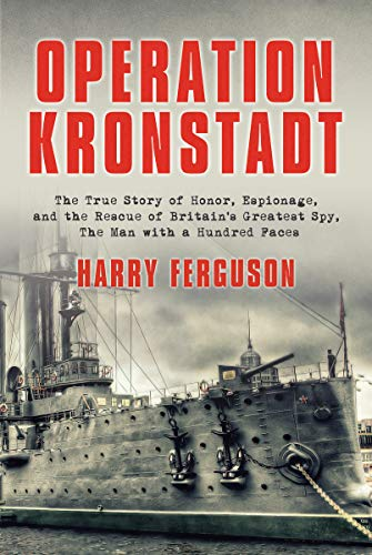 9781590202296: Operation Kronstadt: The True Story of Honor, Espionage, and the Rescue of Britain's Greatest Spy, the Man with a Hundred Faces