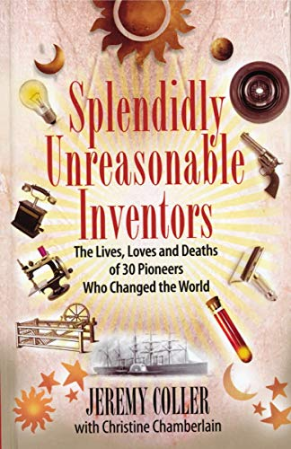 9781590202692: Splendidly Unreasonable Inventors: The Lives, Loves, and Deaths of 30 Pioneers Who Changed the World