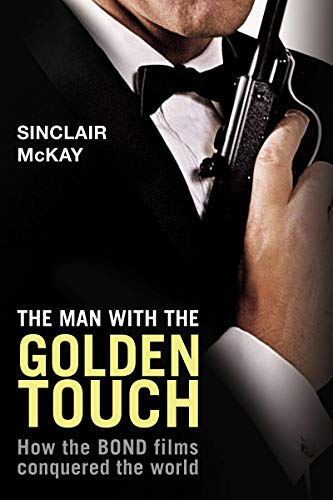 9781590202982: The Man with the Golden Touch: How The Bond Films Conquered the World