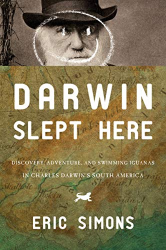9781590202999: Darwin Slept Here: Discovery, Adventure, and Swimming Iguanas in Charles Darwin's South America