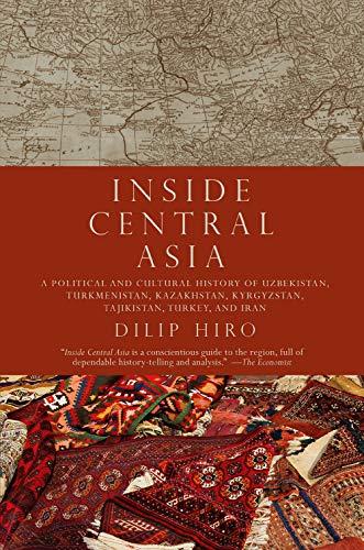 9781590203330: Inside Central Asia: A Political and Cultural History of Uzbekistan, Turkmenistan, Kazakhstan, Kyrgyz stan, Tajikistan, Turkey, and Iran