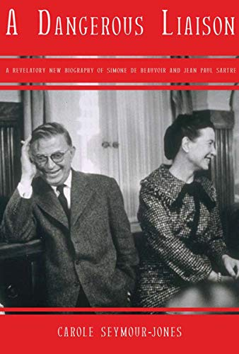 9781590204030: A Dangerous Liasion: A Revelatory New Biography of Simone de Beauvoir and Jean-Paul Sartre