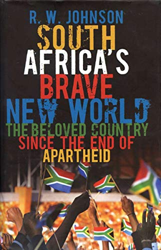 South Africa's Brave New World: The Beloved Country Since the End of Apartheid: Johnson, R. W.