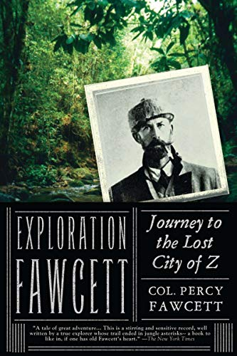 Exploration Fawcett: Journey to the Lost City: Fawcett, Percy