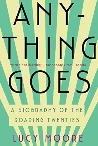 9781590204399: Anything Goes: A Biography of the Roaring Twenties