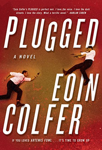 Plugged: A Novel: Colfer, Eoin
