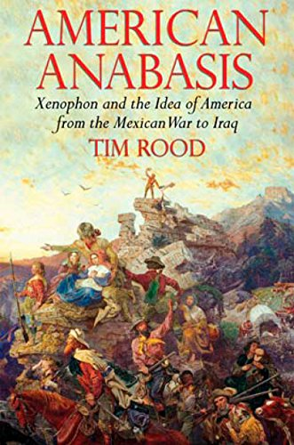 9781590204764: American Anabasis: Xenophon and the Idea of America from the Mexican War to Iraq