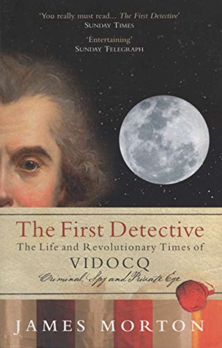 9781590206386: The First Detective: The Life and Revolutionary Times of Vidocq: Criminal, Spy and Private Eye