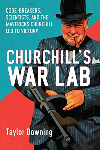 9781590208519: Churchill's War Lab: Code Breakers, Scientists, and the Mavericks Churchill Led to Victory