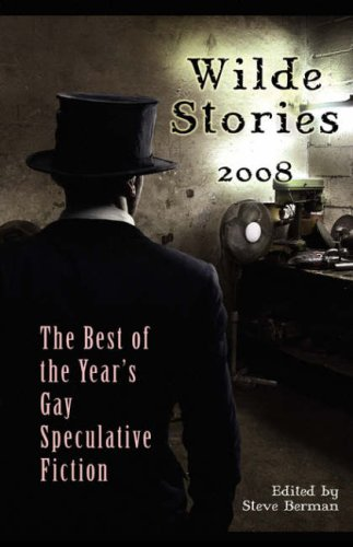 9781590210772: Wilde Stories 2008: The Best of the Year's Gay Speculative Fiction (Wilde Stories: The Year's Best Gay Speculative Fiction (Cloth))