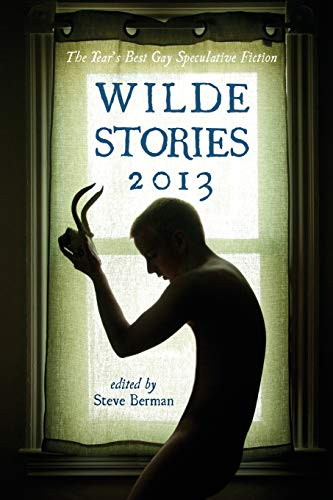 9781590211311: Wilde Stories 2013: The Year's Best Gay Speculative Fiction