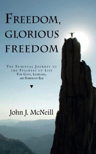 9781590211489: Freedom, Glorious Freedom: The Spiritual Journey to the Fullness of Life for Gays, Lesbians, and Everybody Else