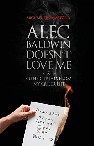 9781590211908: Alec Baldwin Doesn't Love Me Anymore & Other Trials From my Queer Life