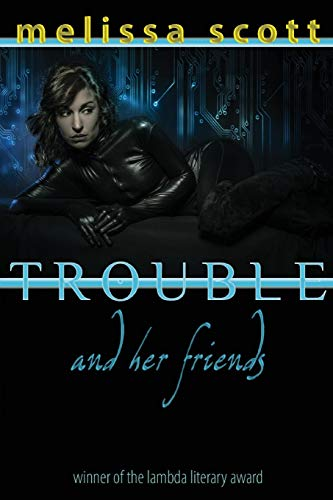 9781590216002: Trouble and Her Friends (Paragons of Queer Speculative Fiction)
